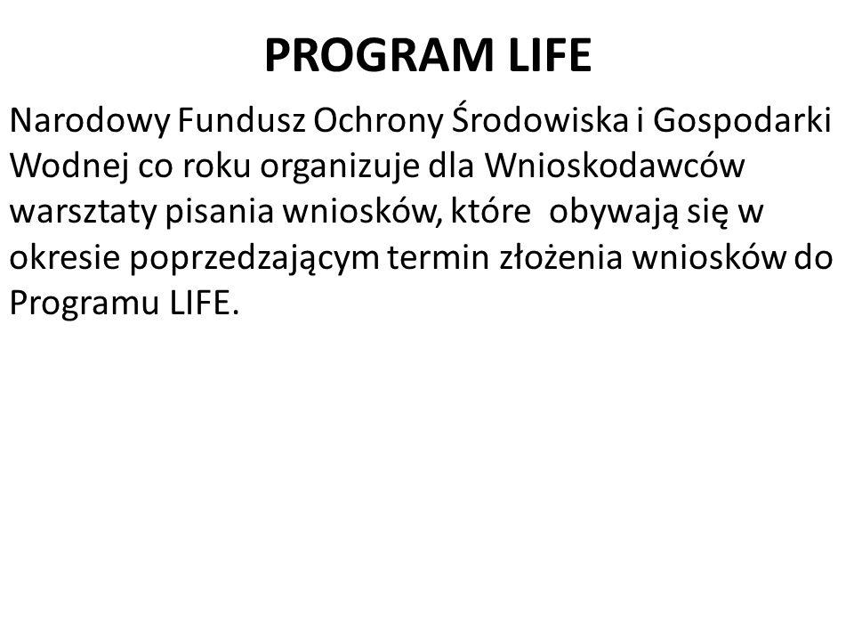 PROGRAM LIFE Narodowy Fundusz Ochrony Środowiska i Gospodarki Wodnej co roku organizuje dla Wnioskodawców warsztaty pisania wniosków, które obywają si