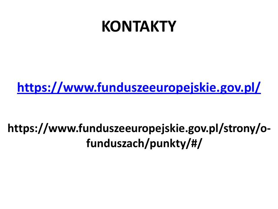 KONTAKTY https://www.funduszeeuropejskie.gov.pl/ https://www.funduszeeuropejskie.gov.pl/strony/o- funduszach/punkty/#/