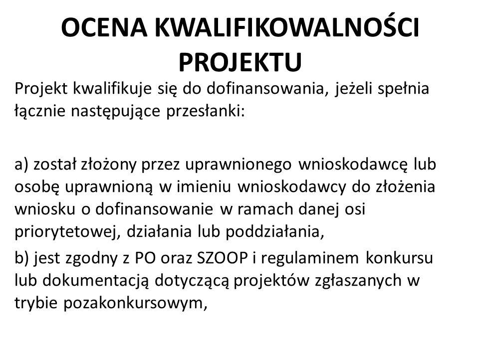 OCENA KWALIFIKOWALNOŚCI PROJEKTU Projekt kwalifikuje się do dofinansowania, jeżeli spełnia łącznie następujące przesłanki: a) został złożony przez upr