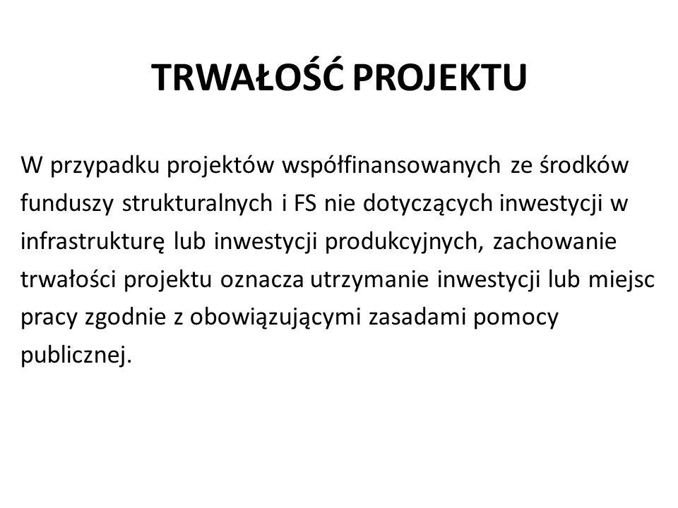 TRWAŁOŚĆ PROJEKTU W przypadku projektów współfinansowanych ze środków funduszy strukturalnych i FS nie dotyczących inwestycji w infrastrukturę lub inw