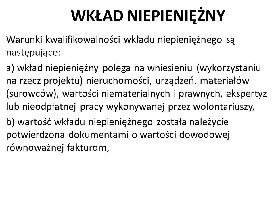 WKŁAD NIEPIENIĘŻNY Warunki kwalifikowalności wkładu niepieniężnego są następujące: a) wkład niepieniężny polega na wniesieniu (wykorzystaniu na rzecz