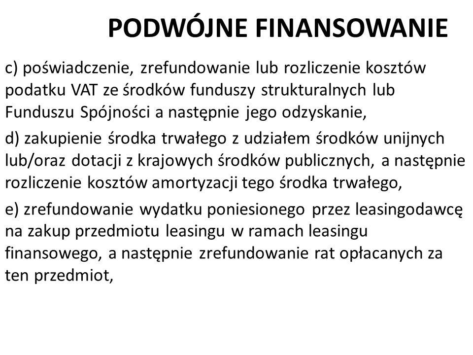 PODWÓJNE FINANSOWANIE c) poświadczenie, zrefundowanie lub rozliczenie kosztów podatku VAT ze środków funduszy strukturalnych lub Funduszu Spójności a
