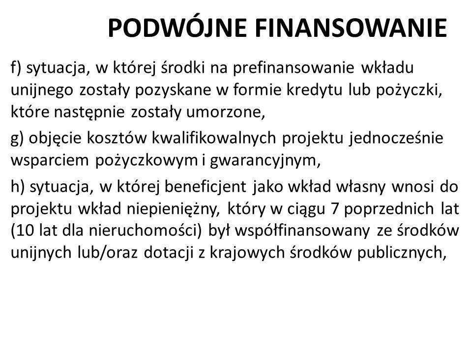 PODWÓJNE FINANSOWANIE f) sytuacja, w której środki na prefinansowanie wkładu unijnego zostały pozyskane w formie kredytu lub pożyczki, które następnie