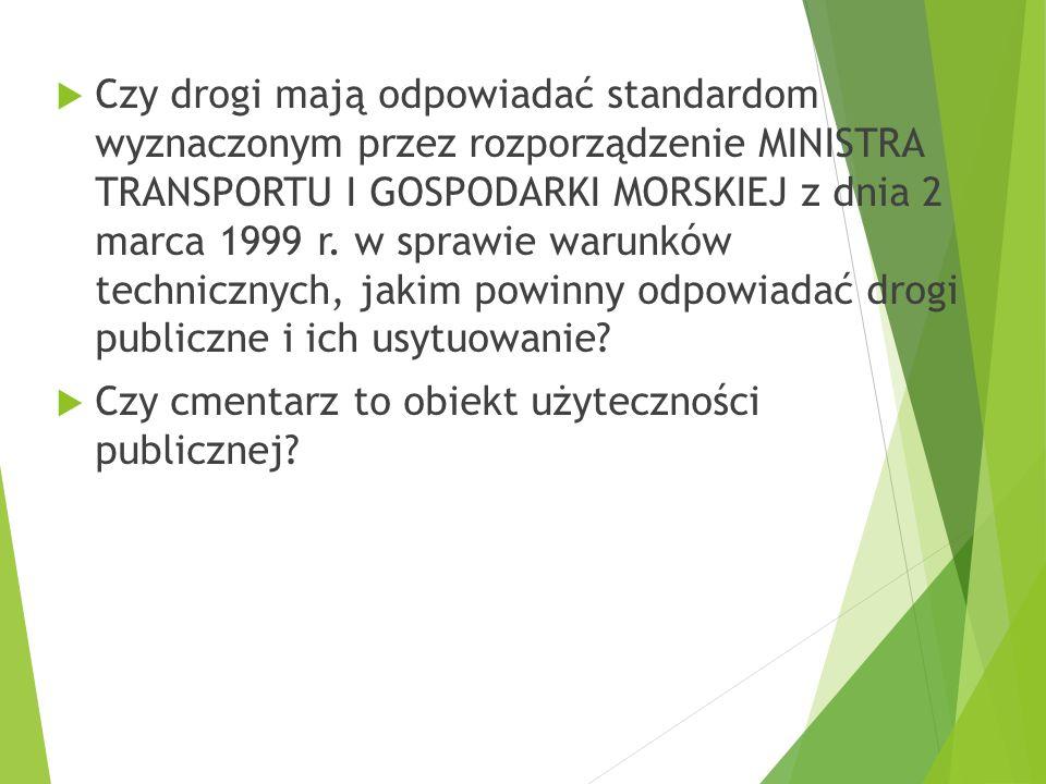  Czy drogi mają odpowiadać standardom wyznaczonym przez rozporządzenie MINISTRA TRANSPORTU I GOSPODARKI MORSKIEJ z dnia 2 marca 1999 r.