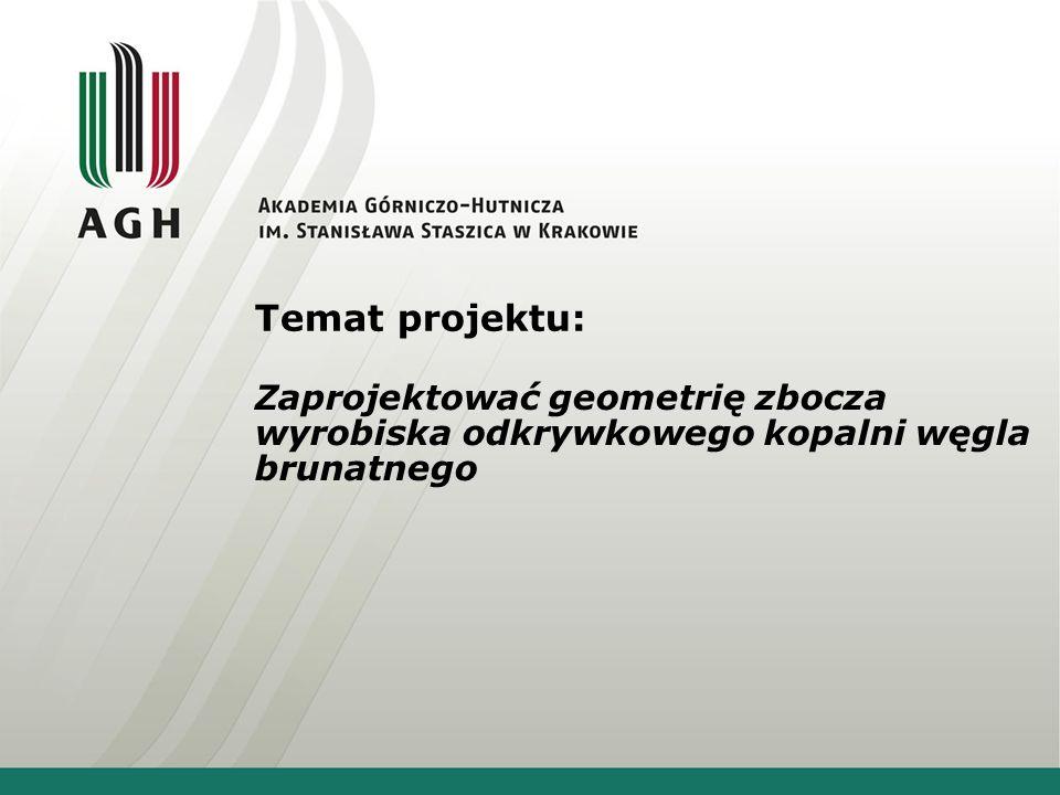 Temat projektu: Zaprojektować geometrię zbocza wyrobiska odkrywkowego kopalni węgla brunatnego
