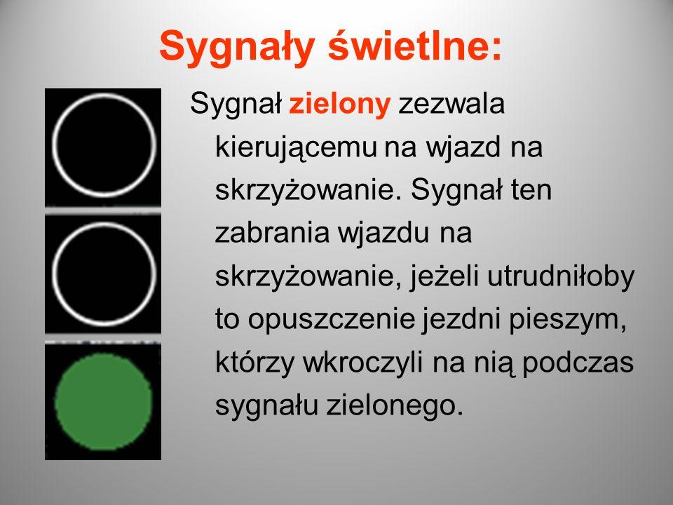 Sygnały świetlne: Sygnał zielony zezwala kierującemu na wjazd na skrzyżowanie. Sygnał ten zabrania wjazdu na skrzyżowanie, jeżeli utrudniłoby to opusz