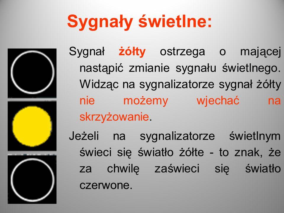 Sygnały świetlne: Sygnał żółty ostrzega o mającej nastąpić zmianie sygnału świetlnego. Widząc na sygnalizatorze sygnał żółty nie możemy wjechać na skr