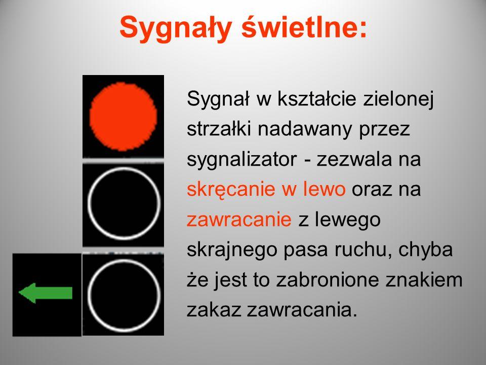 Sygnały świetlne: Sygnał w kształcie zielonej strzałki nadawany przez sygnalizator - zezwala na skręcanie w lewo oraz na zawracanie z lewego skrajnego