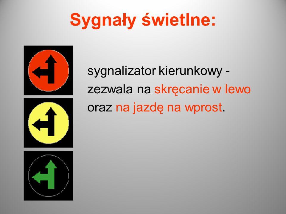 Sygnały świetlne: sygnalizator kierunkowy - zezwala na skręcanie w lewo oraz na jazdę na wprost.