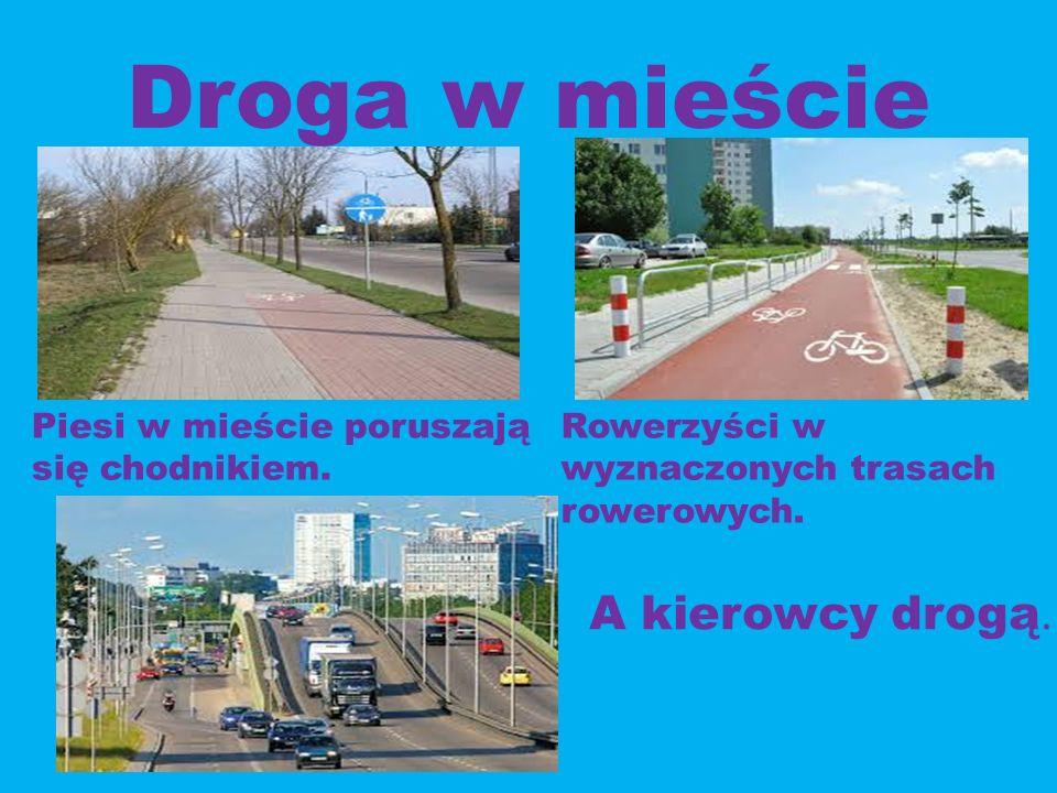 Droga w mieście i na wsi nie jest taka sama Inaczej poruszamy się !!!!!