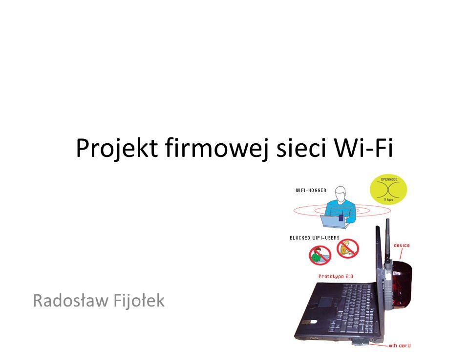 Projekt firmowej sieci Wi-Fi Radosław Fijołek