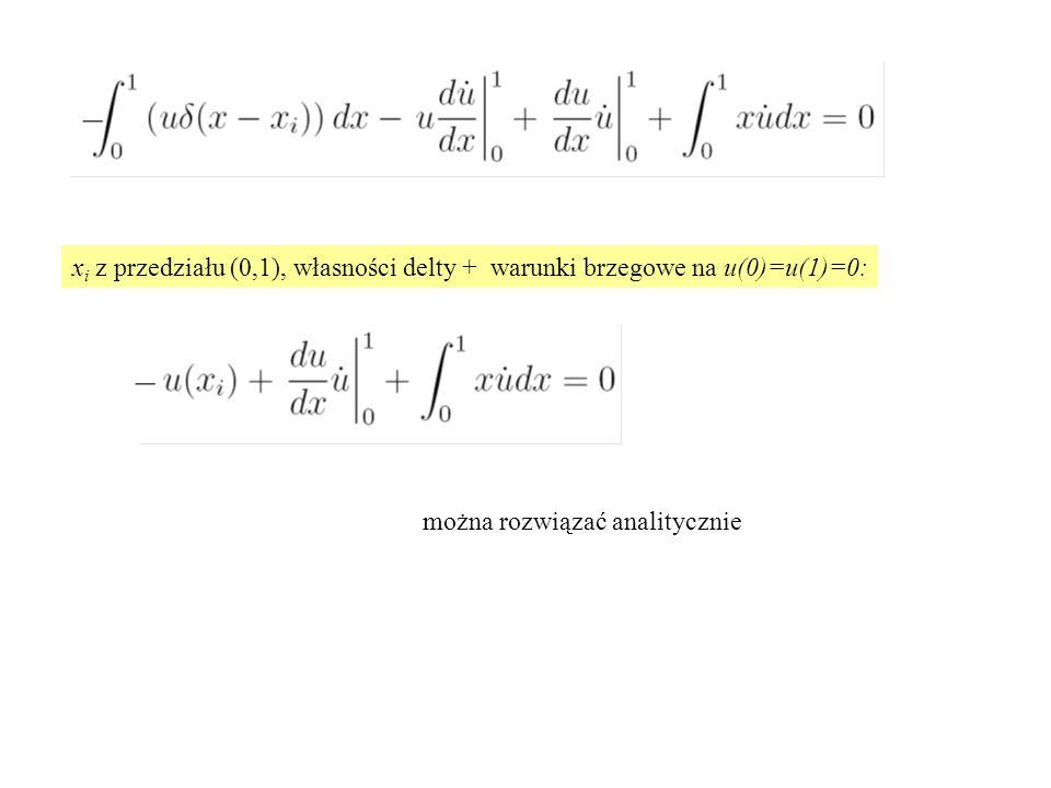 x i z przedziału (0,1), własności delty + warunki brzegowe na u(0)=u(1)=0: można rozwiązać analitycznie