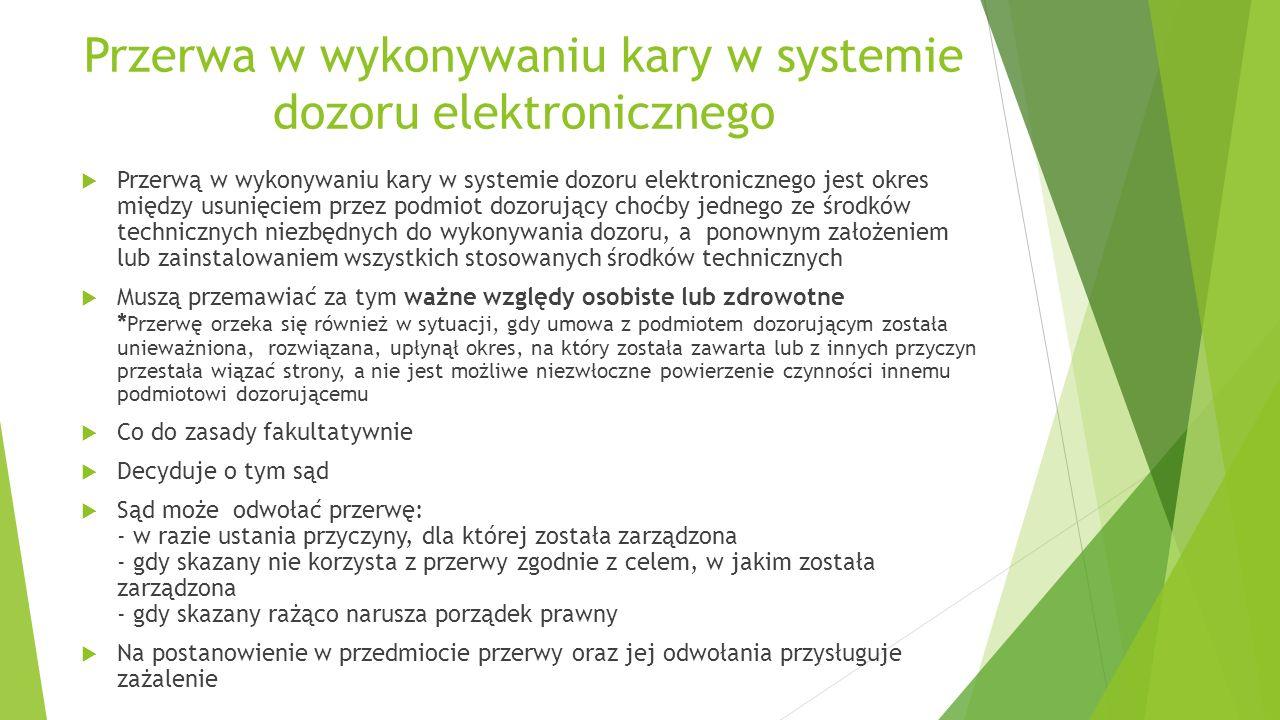 Przerwa w wykonywaniu kary w systemie dozoru elektronicznego  Przerwą w wykonywaniu kary w systemie dozoru elektronicznego jest okres między usunięci