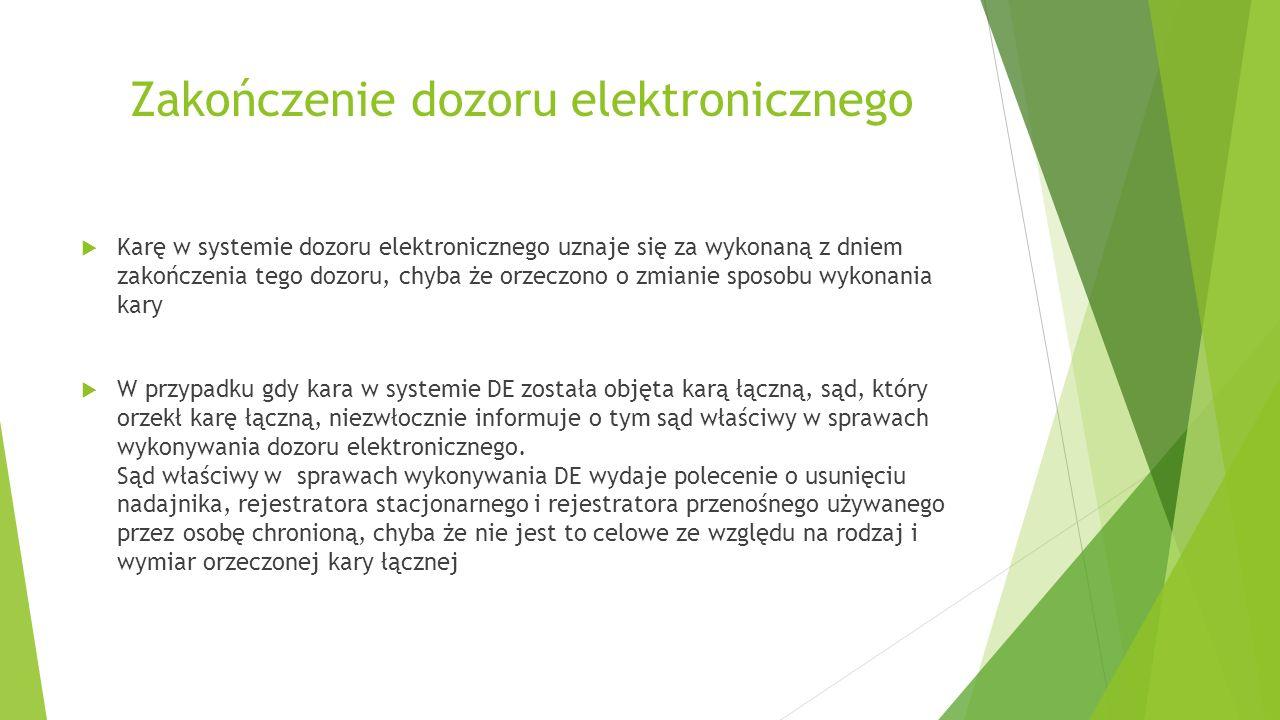 Zakończenie dozoru elektronicznego  Karę w systemie dozoru elektronicznego uznaje się za wykonaną z dniem zakończenia tego dozoru, chyba że orzeczono