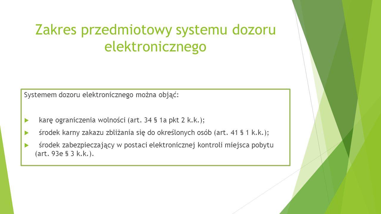 Zakres przedmiotowy systemu dozoru elektronicznego Systemem dozoru elektronicznego można objąć:  karę ograniczenia wolności (art. 34 § 1a pkt 2 k.k.)