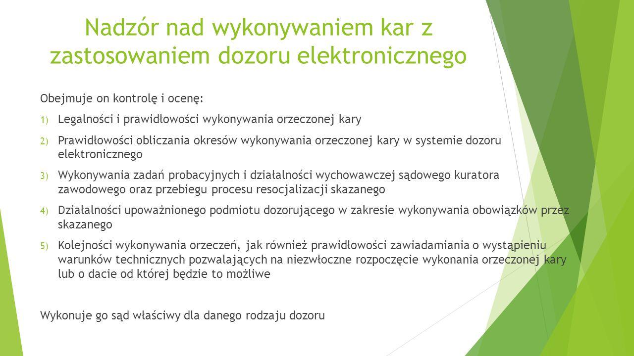 Nadzór nad wykonywaniem kar z zastosowaniem dozoru elektronicznego Obejmuje on kontrolę i ocenę: 1) Legalności i prawidłowości wykonywania orzeczonej