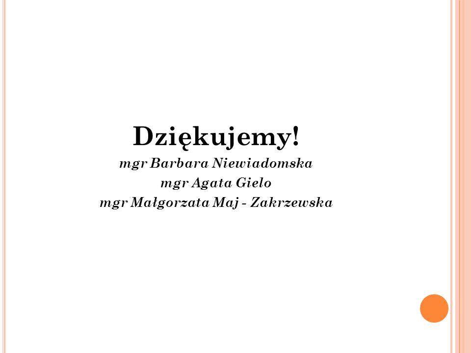 Dziękujemy! mgr Barbara Niewiadomska mgr Agata Gielo mgr Małgorzata Maj - Zakrzewska