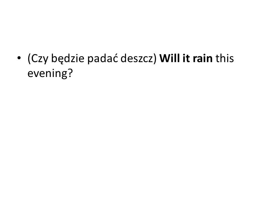 (Czy będzie padać deszcz) Will it rain this evening?