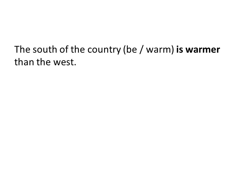 The south of the country (be / warm) is warmer than the west.