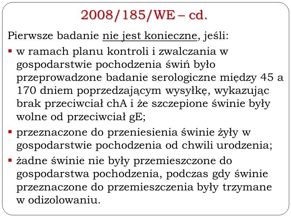 2008/185/WE – cd. Pierwsze badanie nie jest konieczne, jeśli:  w ramach planu kontroli i zwalczania w gospodarstwie pochodzenia świń było przeprowadz