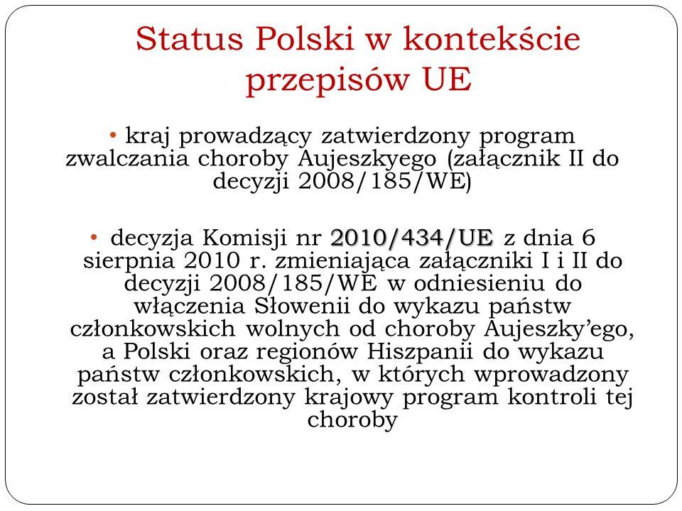Status Polski w kontekście przepisów UE kraj prowadzący zatwierdzony program zwalczania choroby Aujeszkyego (załącznik II do decyzji 2008/185/WE) 2010