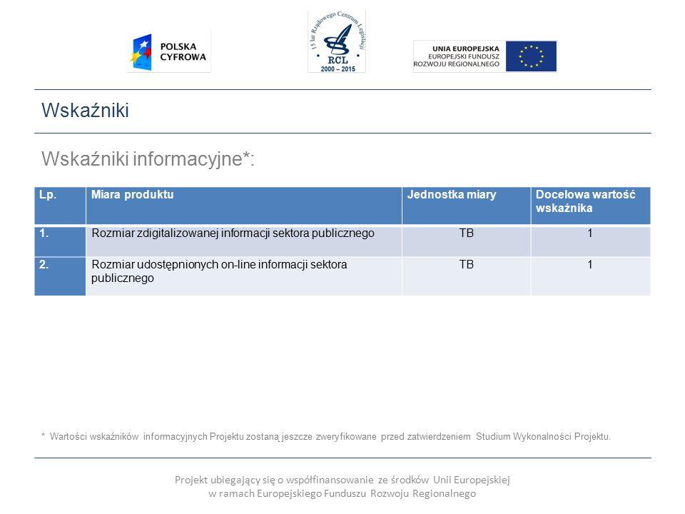 Projekt ubiegający się o współfinansowanie ze środków Unii Europejskiej w ramach Europejskiego Funduszu Rozwoju Regionalnego Wskaźniki Wskaźniki informacyjne*: * Wartości wskaźników informacyjnych Projektu zostaną jeszcze zweryfikowane przed zatwierdzeniem Studium Wykonalności Projektu.
