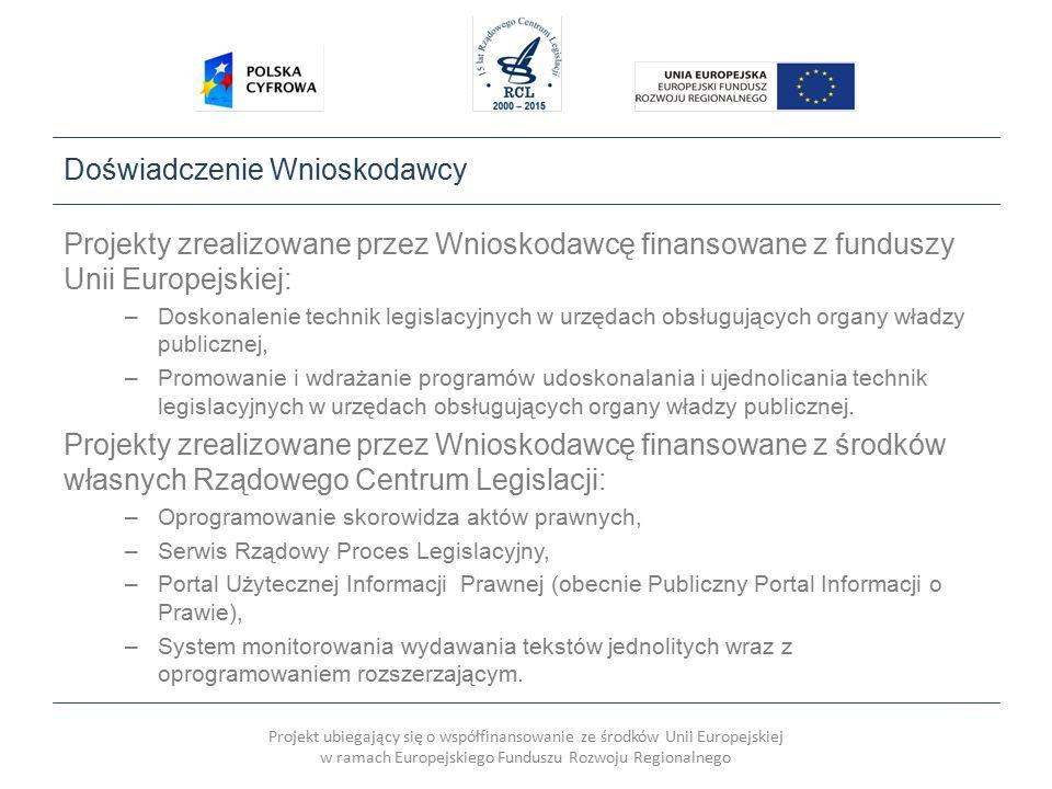 Projekt ubiegający się o współfinansowanie ze środków Unii Europejskiej w ramach Europejskiego Funduszu Rozwoju Regionalnego Doświadczenie Wnioskodawcy Projekty zrealizowane przez Wnioskodawcę finansowane z funduszy Unii Europejskiej: –Doskonalenie technik legislacyjnych w urzędach obsługujących organy władzy publicznej, –Promowanie i wdrażanie programów udoskonalania i ujednolicania technik legislacyjnych w urzędach obsługujących organy władzy publicznej.