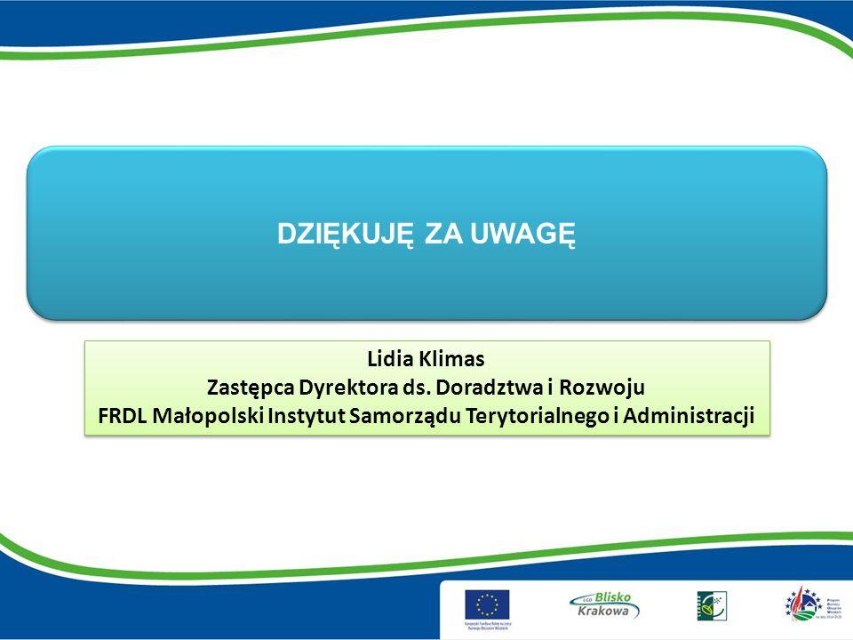 DZIĘKUJĘ ZA UWAGĘ Lidia Klimas Zastępca Dyrektora ds.