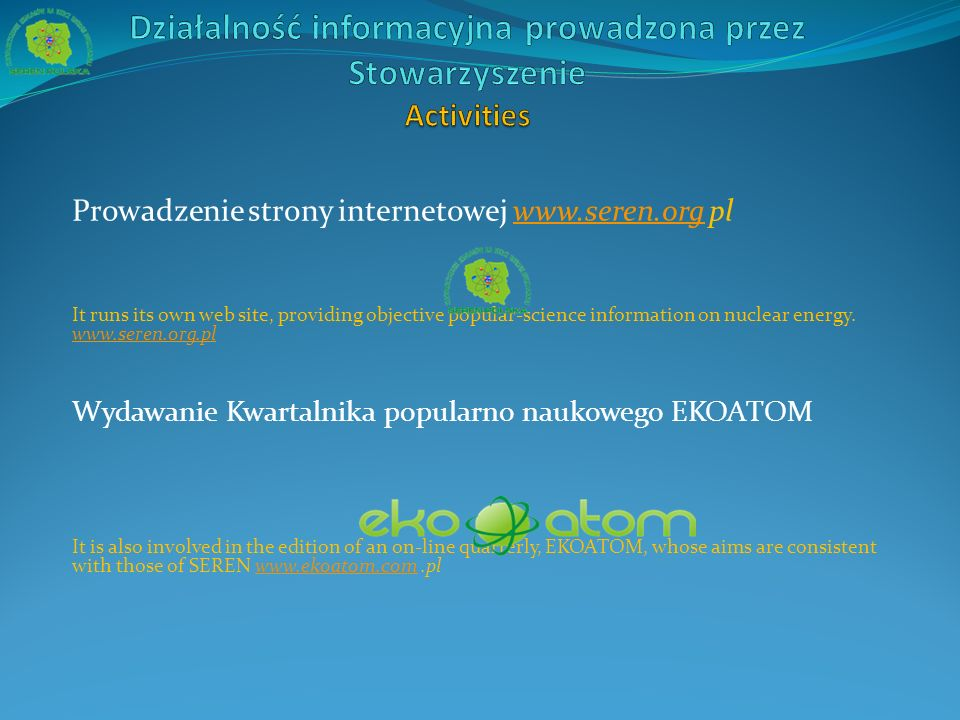 Prowadzenie strony internetowej www.seren.org plwww.seren.org It runs its own web site, providing objective popular-science information on nuclear energy.
