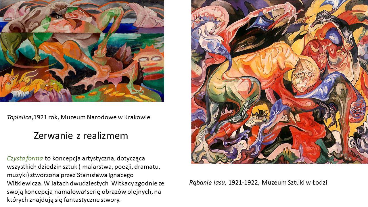 Topielice,1921 rok, Muzeum Narodowe w Krakowie Rąbanie lasu, 1921-1922, Muzeum Sztuki w Łodzi Czysta forma to koncepcja artystyczna, dotycząca wszystk