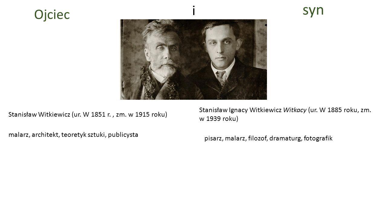 Stanisław Witkiewicz (ur. W 1851 r., zm. w 1915 roku) Stanisław Ignacy Witkiewicz Witkacy (ur. W 1885 roku, zm. w 1939 roku) malarz, architekt, teoret
