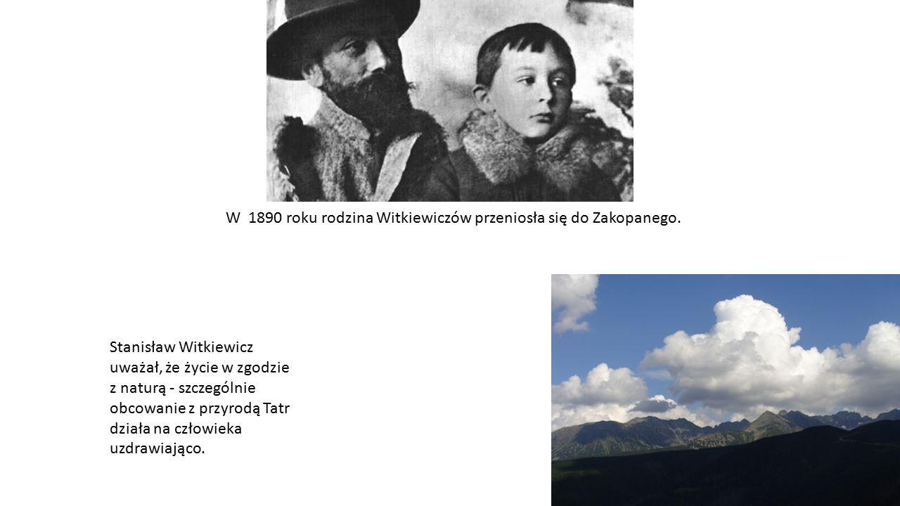W 1890 roku rodzina Witkiewiczów przeniosła się do Zakopanego. Stanisław Witkiewicz uważał, że życie w zgodzie z naturą - szczególnie obcowanie z przy