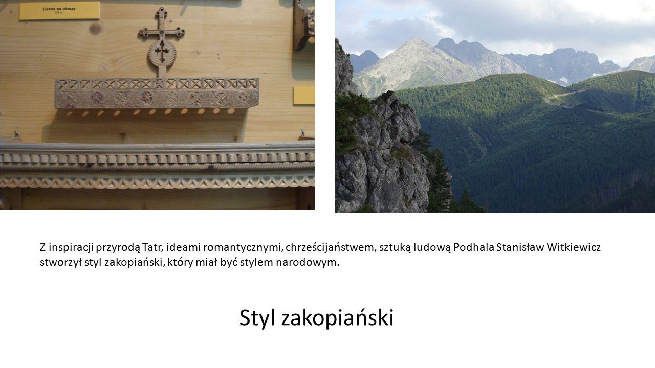 Z inspiracji przyrodą Tatr, ideami romantycznymi, chrześcijaństwem, sztuką ludową Podhala Stanisław Witkiewicz stworzył styl zakopiański, który miał b