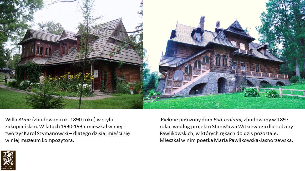 Willa Atma (zbudowana ok. 1890 roku) w stylu zakopiańskim. W latach 1930-1935 mieszkał w niej i tworzył Karol Szymanowski – dlatego dzisiaj mieści się