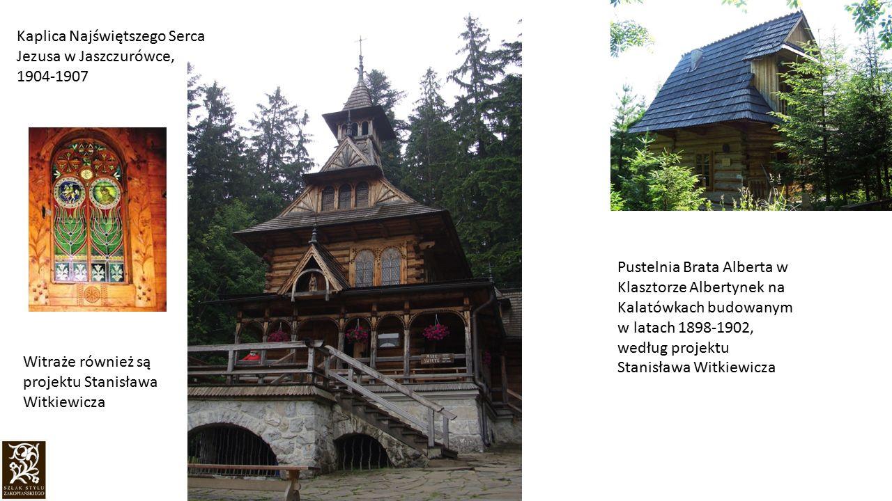 Kaplica Najświętszego Serca Jezusa w Jaszczurówce, 1904-1907 Witraże również są projektu Stanisława Witkiewicza Pustelnia Brata Alberta w Klasztorze A