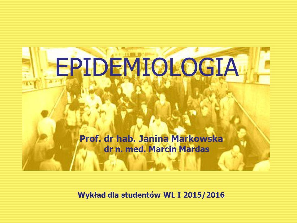 EPIDEMIOLOGIA Prof.dr hab. Janina Markowska dr n.