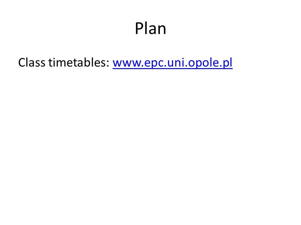Plan Class timetables: www.epc.uni.opole.plwww.epc.uni.opole.pl