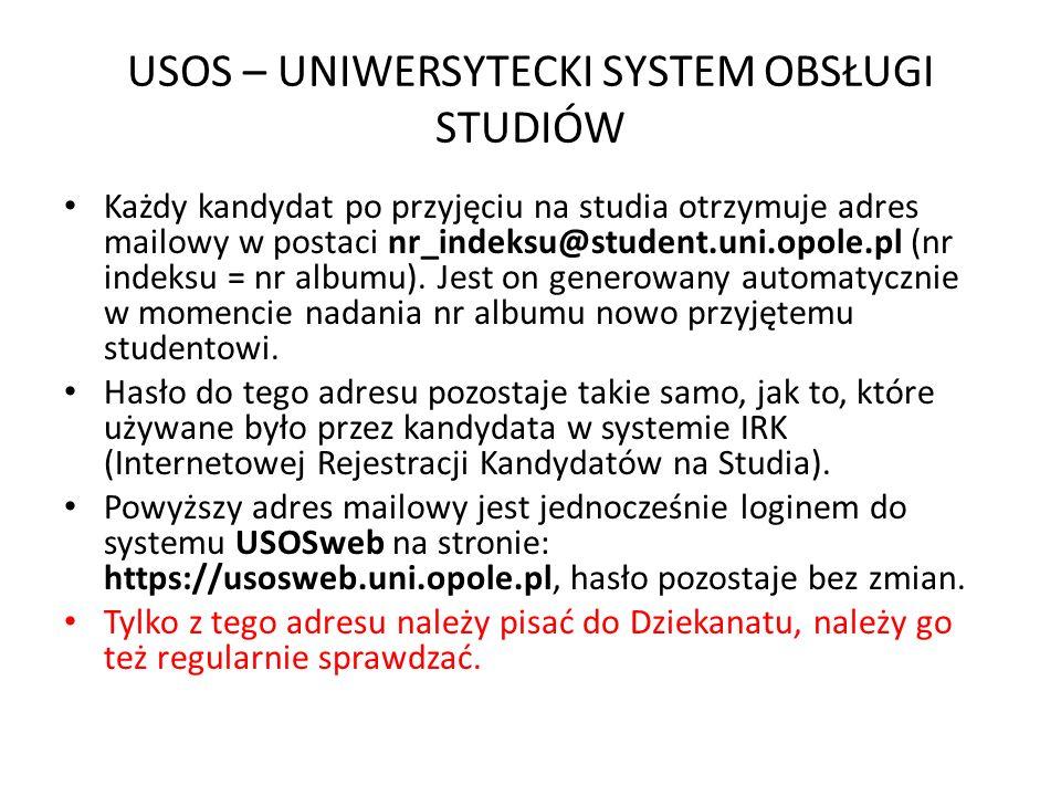 USOS – UNIWERSYTECKI SYSTEM OBSŁUGI STUDIÓW Każdy kandydat po przyjęciu na studia otrzymuje adres mailowy w postaci nr_indeksu@student.uni.opole.pl (nr indeksu = nr albumu).