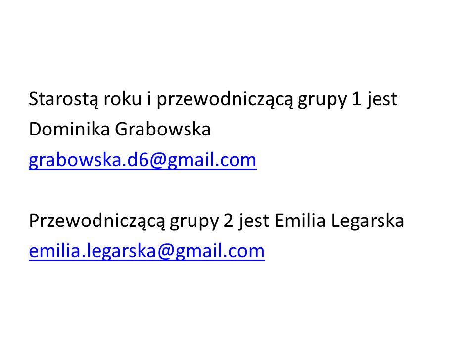 Starostą roku i przewodniczącą grupy 1 jest Dominika Grabowska grabowska.d6@gmail.com Przewodniczącą grupy 2 jest Emilia Legarska emilia.legarska@gmail.com