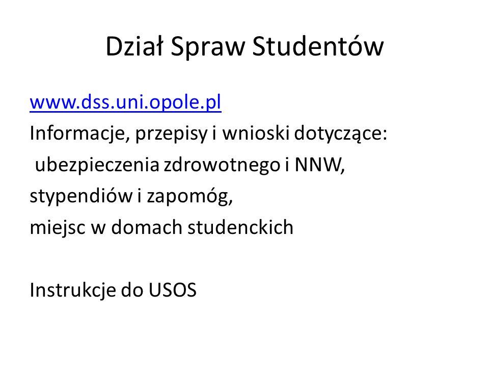 Dział Spraw Studentów www.dss.uni.opole.pl Informacje, przepisy i wnioski dotyczące: ubezpieczenia zdrowotnego i NNW, stypendiów i zapomóg, miejsc w domach studenckich Instrukcje do USOS