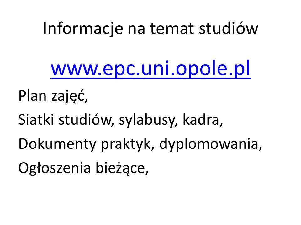Informacje na temat studiów www.epc.uni.opole.pl Plan zajęć, Siatki studiów, sylabusy, kadra, Dokumenty praktyk, dyplomowania, Ogłoszenia bieżące,