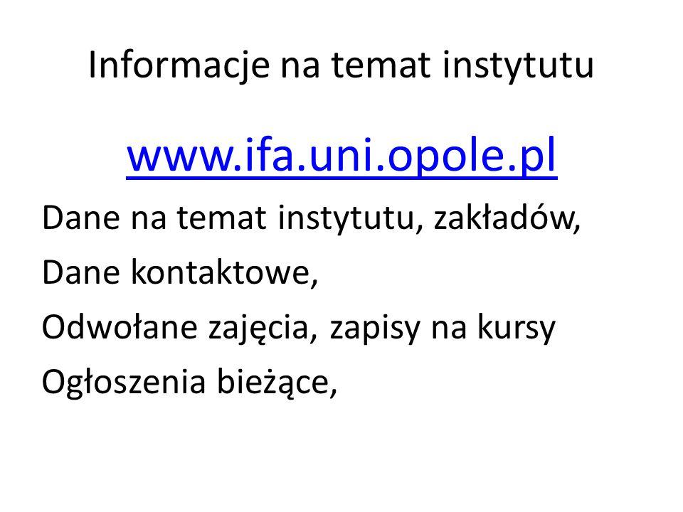 Informacje na temat instytutu www.ifa.uni.opole.pl Dane na temat instytutu, zakładów, Dane kontaktowe, Odwołane zajęcia, zapisy na kursy Ogłoszenia bieżące,
