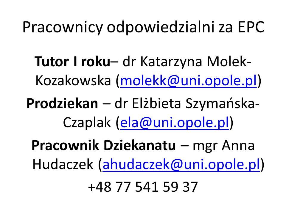 Pracownicy odpowiedzialni za EPC Tutor I roku– dr Katarzyna Molek- Kozakowska (molekk@uni.opole.pl)molekk@uni.opole.pl Prodziekan – dr Elżbieta Szymańska- Czaplak (ela@uni.opole.pl)ela@uni.opole.pl Pracownik Dziekanatu – mgr Anna Hudaczek (ahudaczek@uni.opole.pl)ahudaczek@uni.opole.pl +48 77 541 59 37