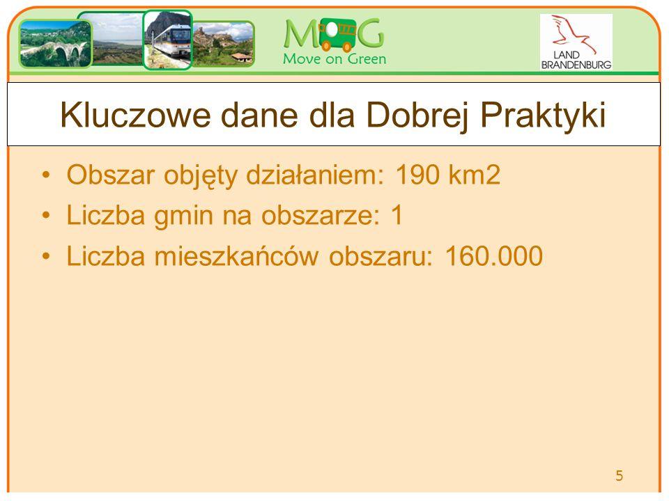Obszar objęty działaniem: 190 km2 Liczba gmin na obszarze: 1 Liczba mieszkańców obszaru: 160.000 Kluczowe dane dla Dobrej Praktyki 5