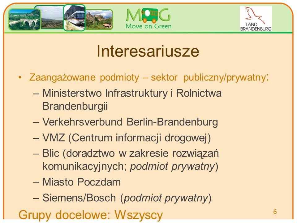Interesariusze Zaangażowane podmioty – sektor publiczny/prywatny : –Ministerstwo Infrastruktury i Rolnictwa Brandenburgii –Verkehrsverbund Berlin-Brandenburg –VMZ (Centrum informacji drogowej) –Blic (doradztwo w zakresie rozwiązań komunikacyjnych; podmiot prywatny) –Miasto Poczdam –Siemens/Bosch (podmiot prywatny) Grupy docelowe: Wszyscy 6