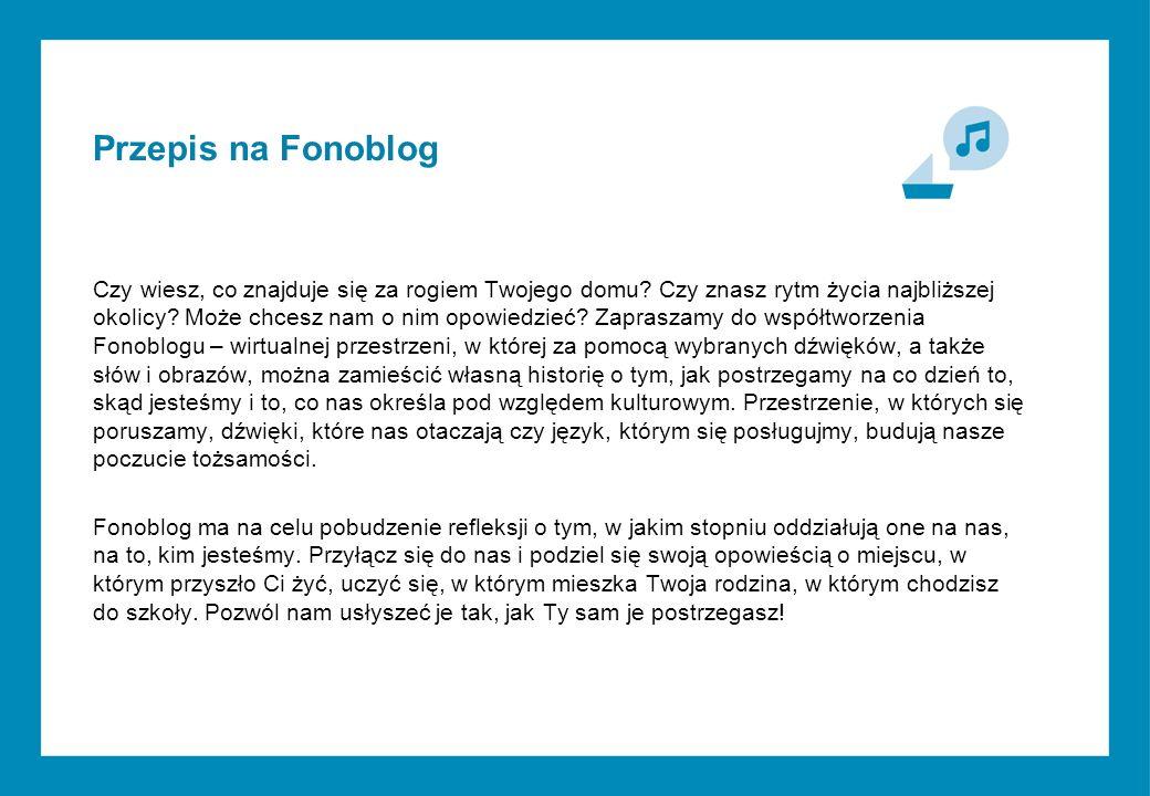 Przepis na Fonoblog Czy wiesz, co znajduje się za rogiem Twojego domu.
