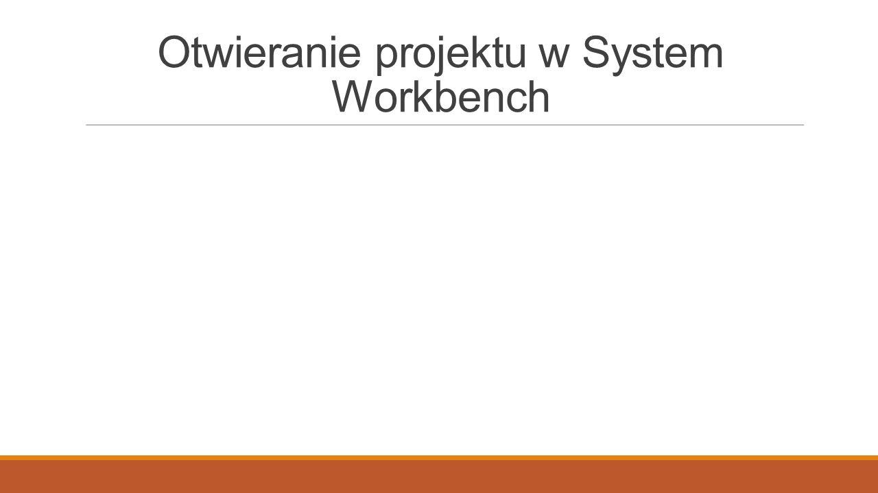 Otwieranie projektu w System Workbench