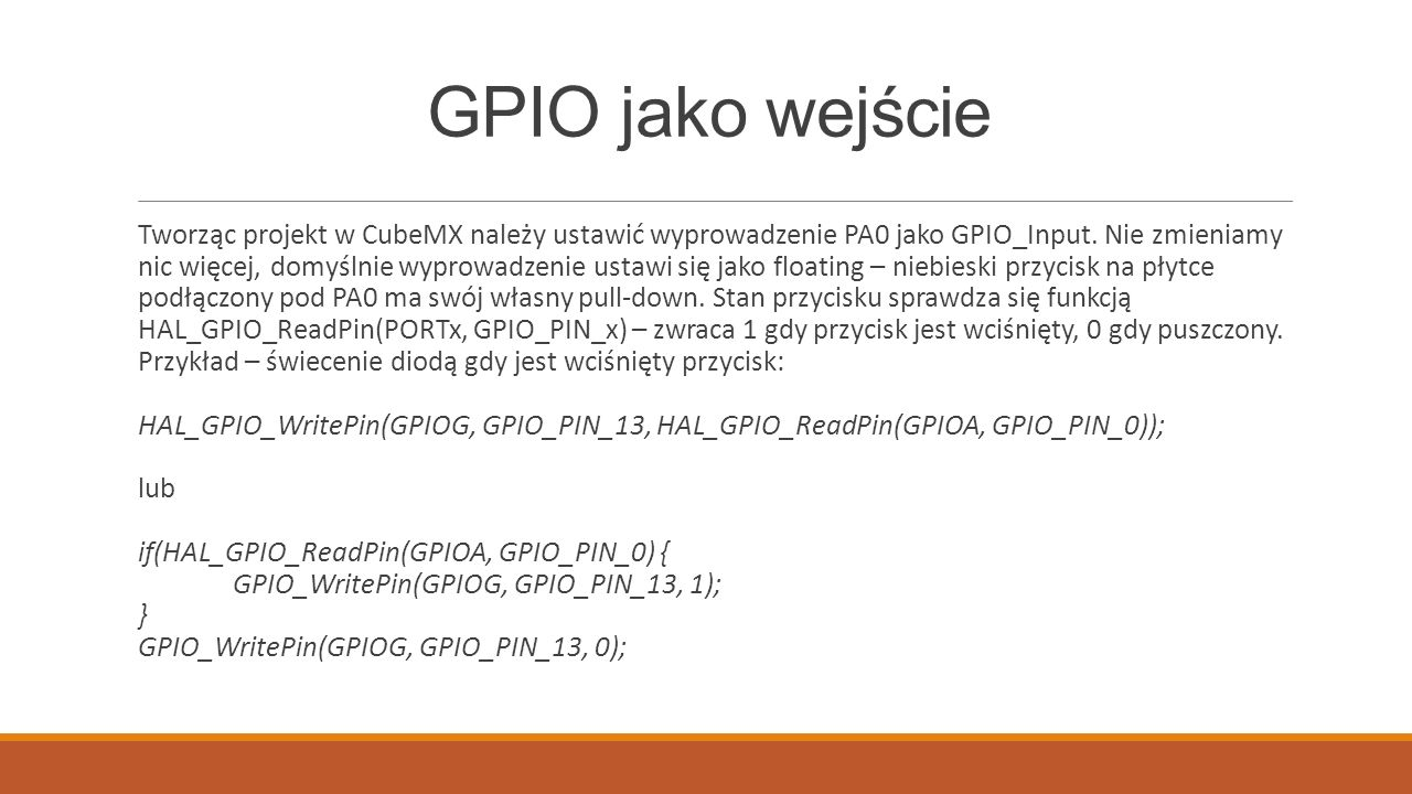 GPIO jako wejście Tworząc projekt w CubeMX należy ustawić wyprowadzenie PA0 jako GPIO_Input.