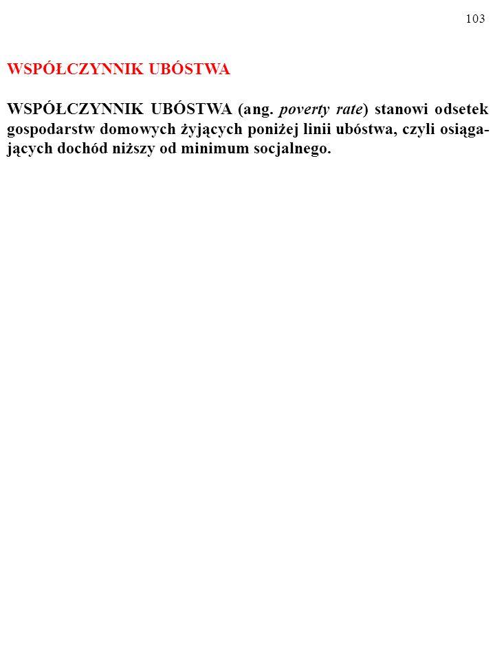 102 LINIA UBÓSTWA LINIĘ UBÓSTWA (ang. poverty line) wyznacza tzw.