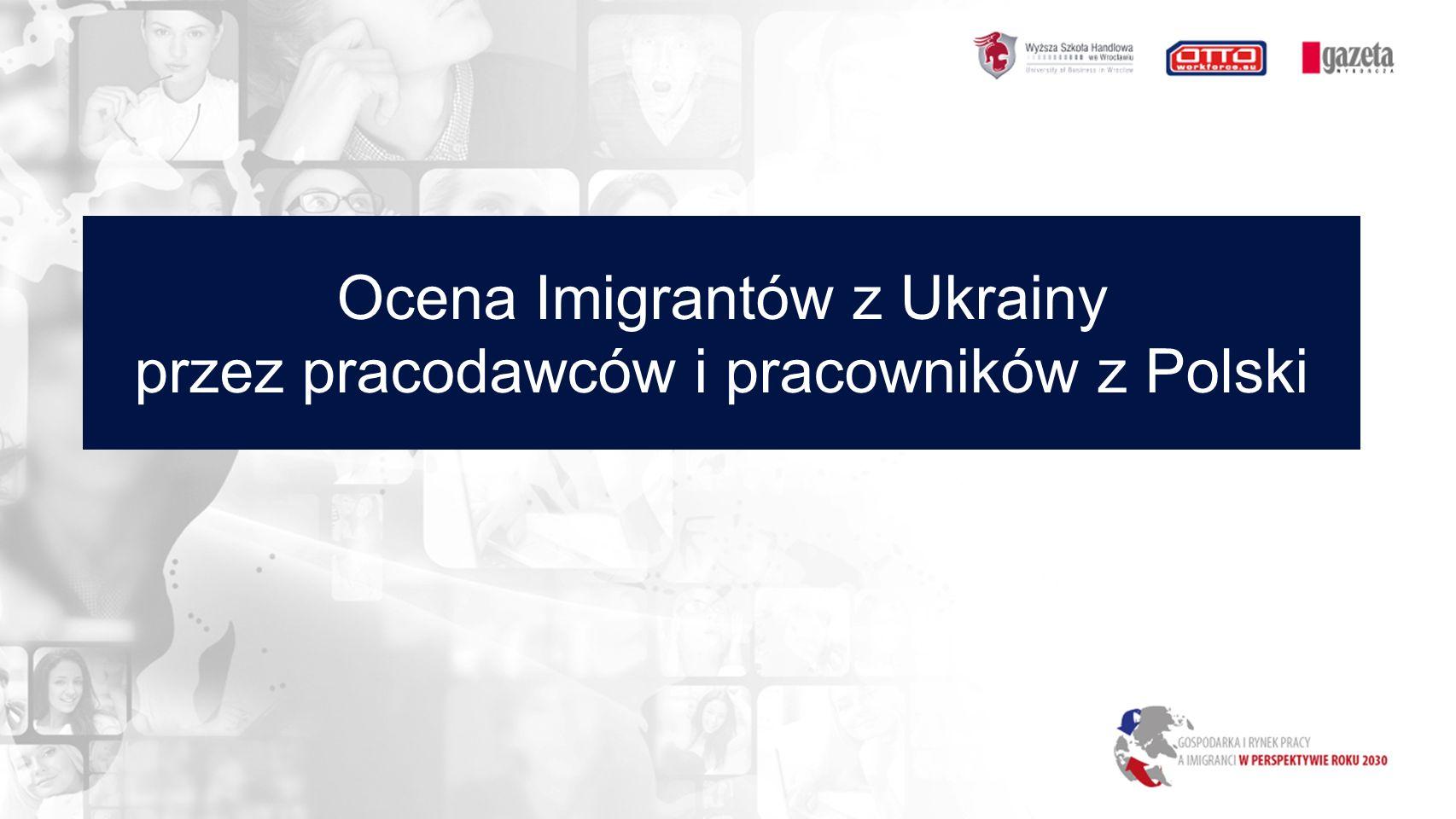 Ocena Imigrantów z Ukrainy przez pracodawców i pracowników z Polski